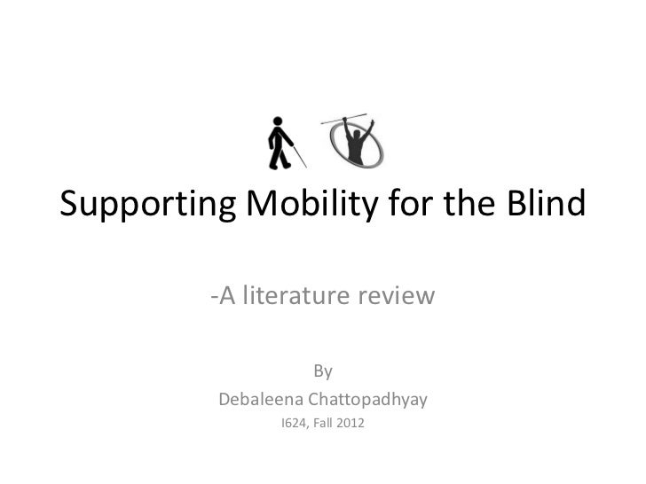 Supporting Mobility for the Blind         -A literature review                    By         Debaleena Chattopadhyay      ...