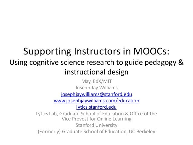 Supporting Instructors in MOOCs: Using cognitive science research to guide pedagogy & instructional design May, EdX/MIT Jo...