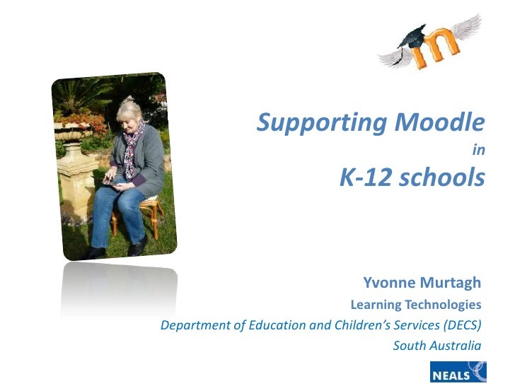 Supporting Moodlein K-12 schools<br />Yvonne Murtagh<br />Learning Technologies<br />Department of Education and Children'...