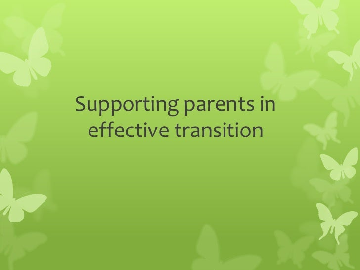 Supporting parents in effective transition