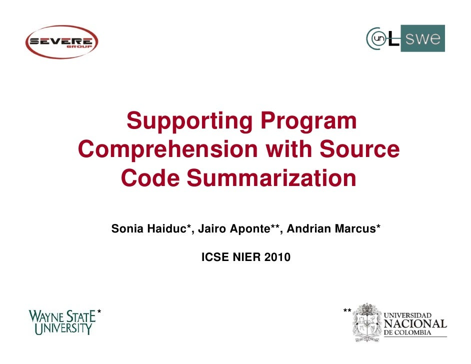 Supporting ProgramComprehension with Source   Code Summarization     Sonia Haiduc*, Jairo Aponte**, Andrian Marcus*       ...