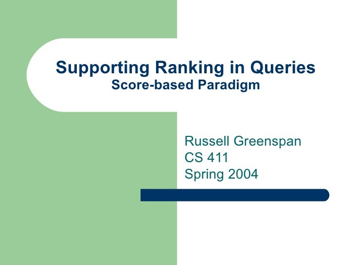 Supporting Ranking in Queries Score-based Paradigm Russell Greenspan CS 411 Spring 2004