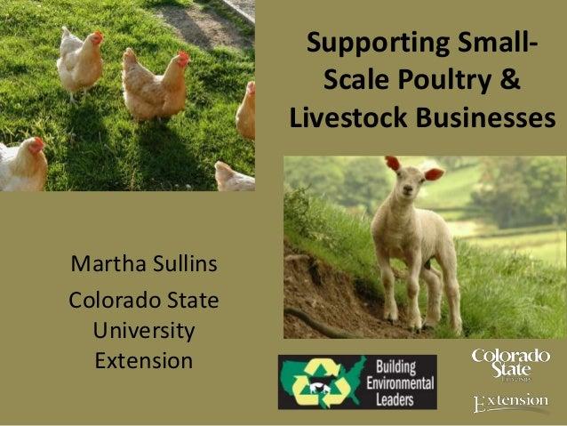 Supporting Small-Scale Poultry &Livestock BusinessesMartha SullinsColorado StateUniversityExtension