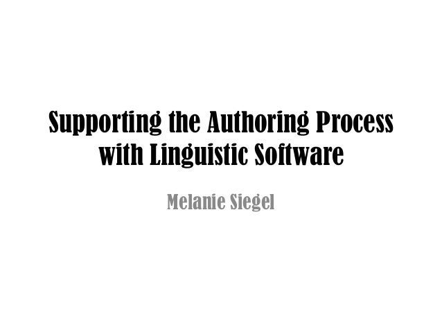 Supporting the Authoring Process    with Linguistic Software          Melanie Siegel