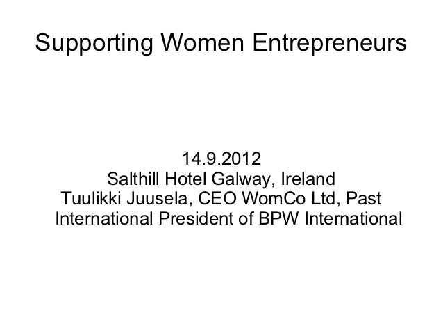 Supporting Women Entrepreneurs                  14.9.2012        Salthill Hotel Galway, Ireland  Tuulikki Juusela, CEO Wom...
