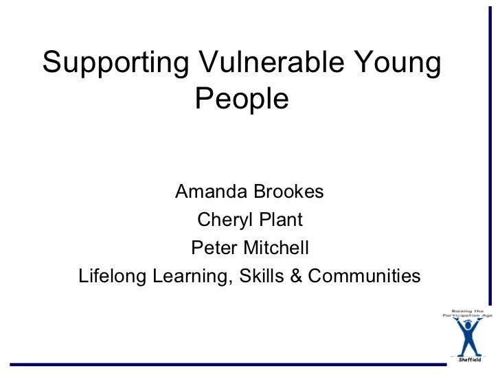 Supporting Vulnerable Young          People             Amanda Brookes                Cheryl Plant               Peter Mit...