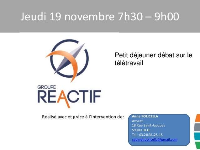 Jeudi 19 novembre 7h30 – 9h00 Petit déjeuner débat sur le télétravail Anne POLICELLA Avocat 18 Rue Saint-Jacques 59000 LIL...
