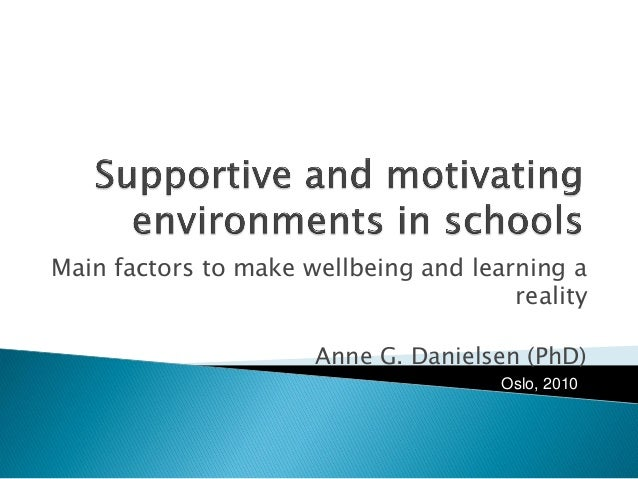 Main factors to make wellbeing and learning a reality Anne G. Danielsen (PhD) Oslo, 2010