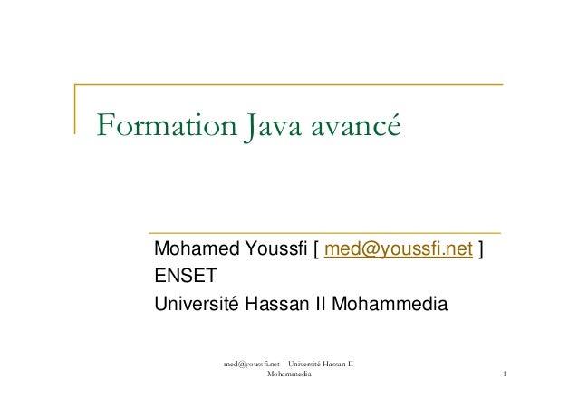 med@youssfi.net | Université Hassan II Mohammedia 1 Formation Java avancé Mohamed Youssfi [ med@youssfi.net ] ENSET Univer...
