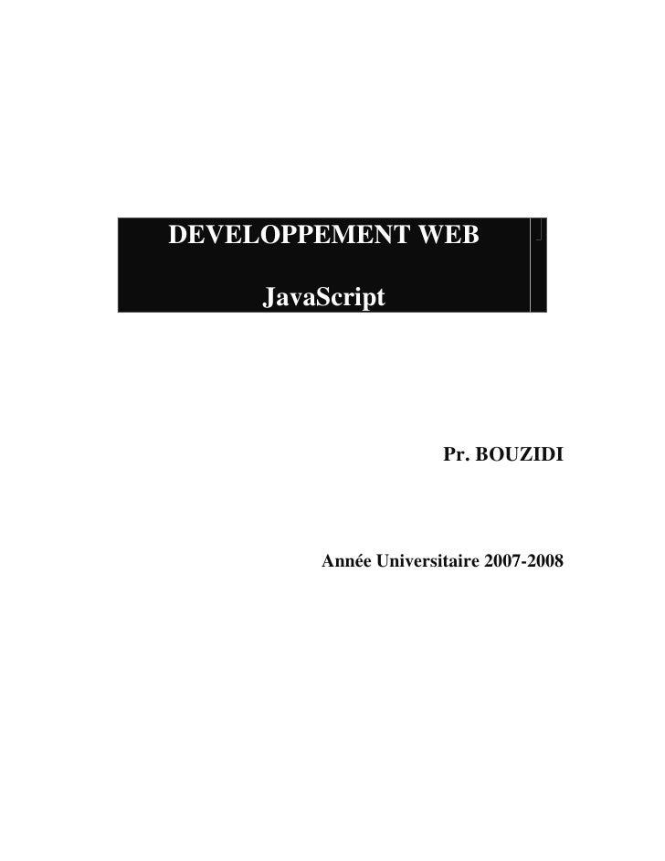 DEVELOPPEMENT WEB       JavaScript                            Pr. BOUZIDI              Année Universitaire 2007-2008