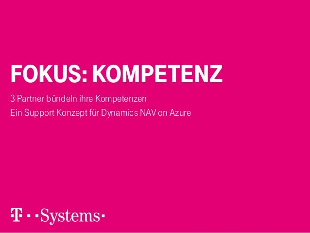 FOKUS: KOMPETENZ 3 Partner bündeln ihre Kompetenzen Ein Support Konzept für Dynamics NAV on Azure