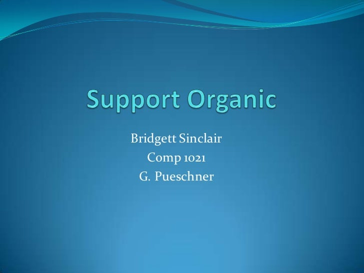 Support Organic<br />Bridgett Sinclair<br />Comp 1021<br />G. Pueschner<br />
