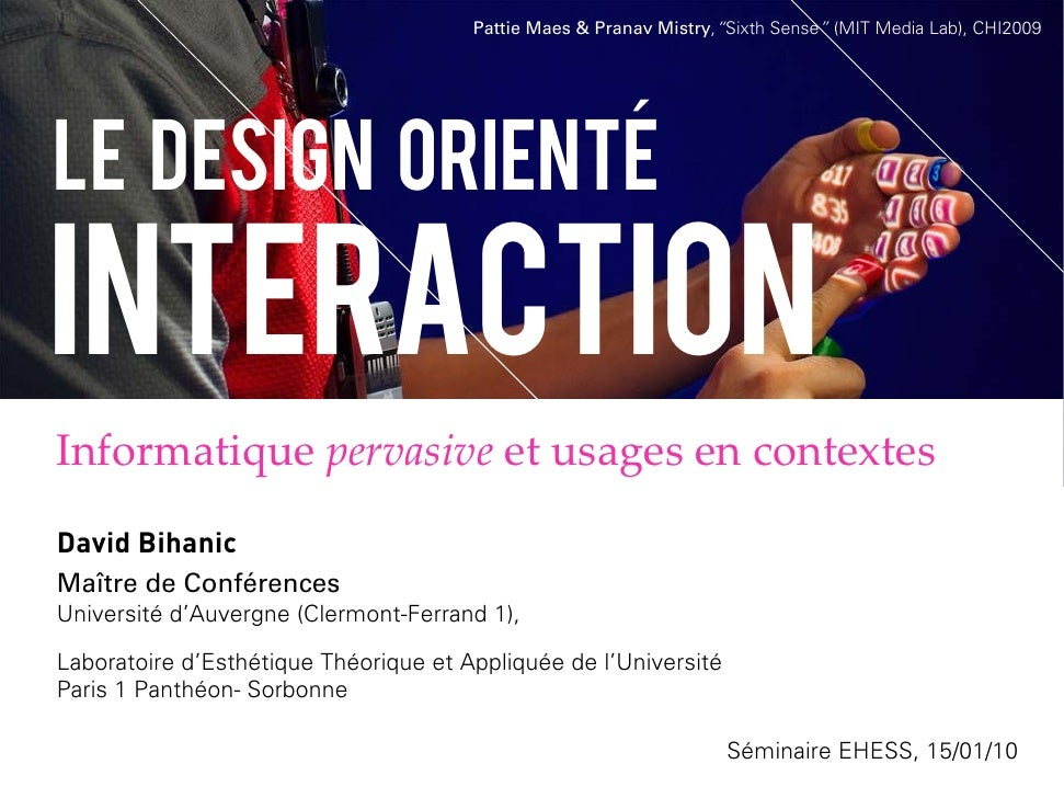 "Pattie Maes & Pranav Mistry,""Sixth Sense"" (MIT Media Lab), CHI2009     Le Design oriente                 ´  interaction In..."