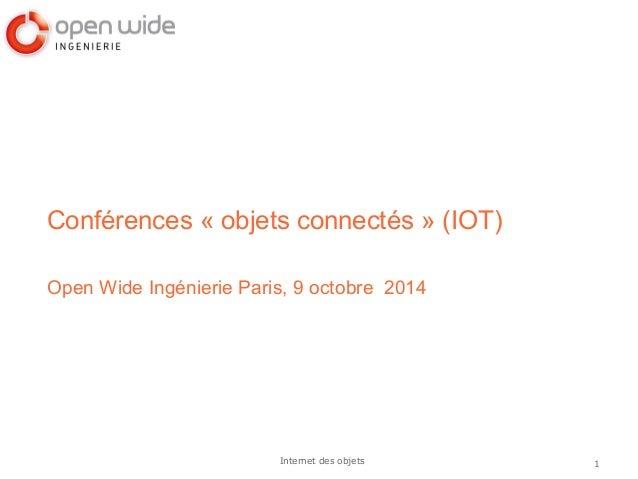 1Internet des objets Conférences «objets connectés» (IOT) Open Wide Ingénierie Paris, 9 octobre 2014