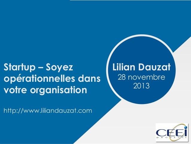 Startup – Soyez opérationnelles dans votre organisation http://www.liliandauzat.com  Lilian Dauzat 28 novembre 2013