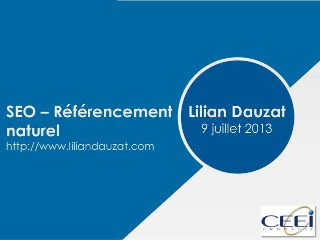 SEO – Référencement naturel http://www.liliandauzat.com Lilian Dauzat 9 juillet 2013