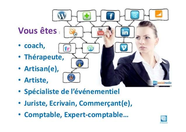 • coach,• Thérapeute,• Artisan(e),• Artiste,• Spécialiste de l'événementiel• Juriste, Ecrivain, Commerçant(e),• Comptable,...
