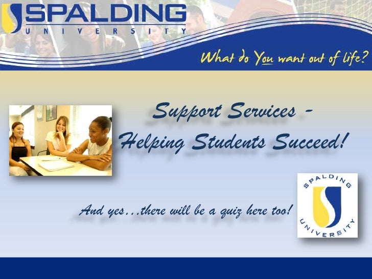 Support Services -       Helping Students Succeed!And yes…there will be a quiz here too!