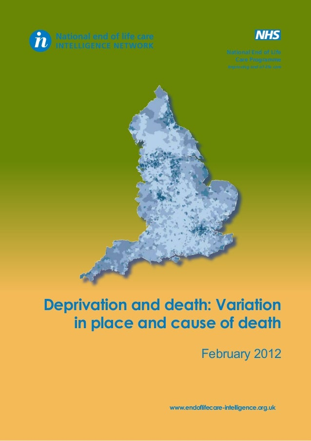 National End of Life Care Programme Improving end of life care  Deprivation and death: Variation in place and cause of dea...