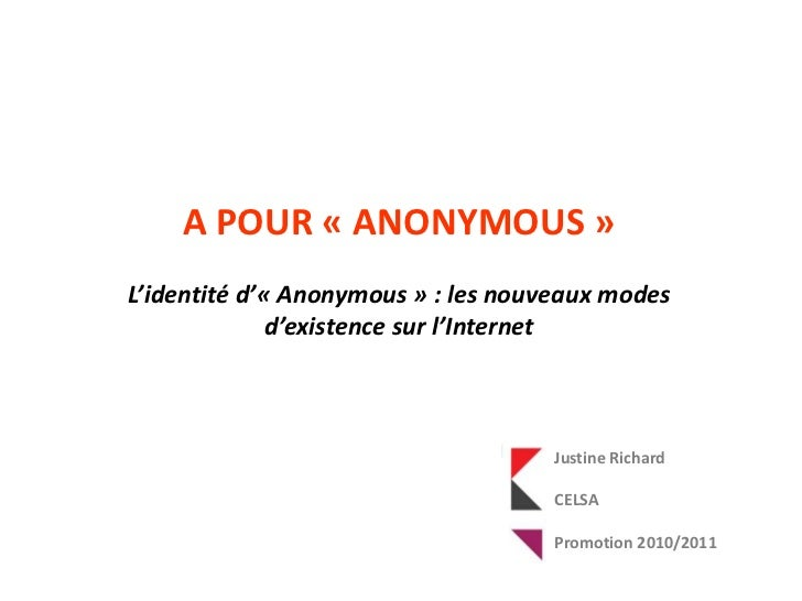 A POUR «ANONYMOUS»<br />L'identité d'«Anonymous» : les nouveaux modes d'existence sur l'Internet <br />Justine Richard...