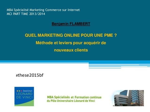 THESE PROFESSIONNELLE MBA Spécialisé Marketing Commerce sur Internet MCI PART TIME 2013/2014 QUEL MARKETING ONLINE POUR UN...