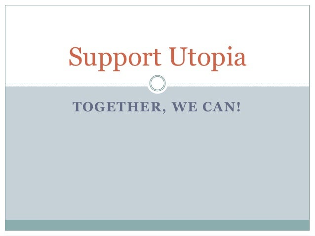TOGETHER, WE CAN! Support Utopia