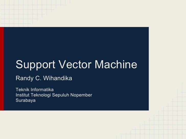 Support Vector MachineRandy C. WihandikaTeknik InformatikaInstitut Teknologi Sepuluh NopemberSurabaya