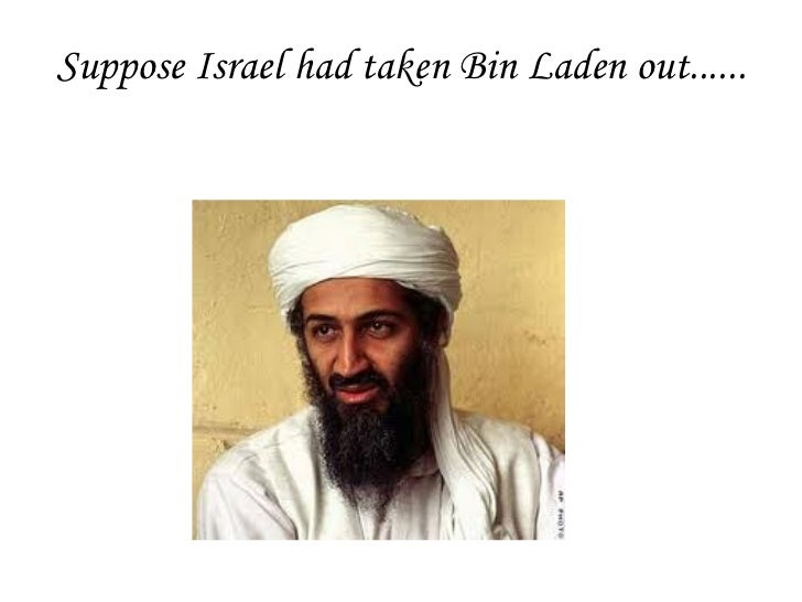 Suppose Israel had taken Bin Laden out......