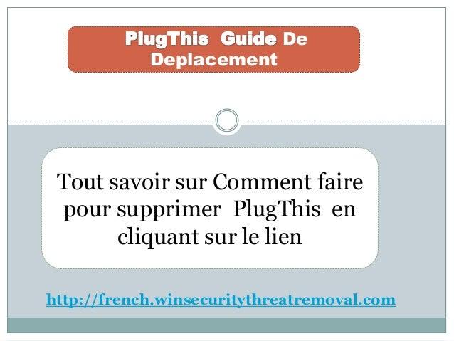 De Deplacement Tout savoir sur Comment faire pour supprimer PlugThis en cliquant sur le lien http://french.winsecuritythre...