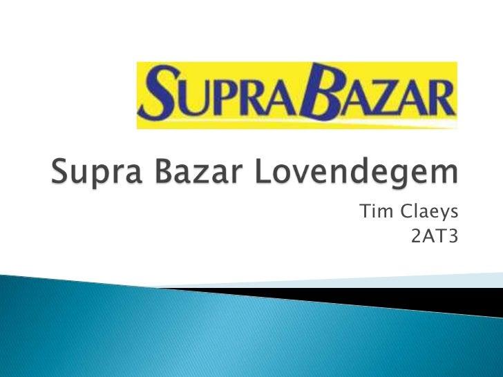 SupraBazar Lovendegem<br />Tim Claeys<br />2AT3<br />