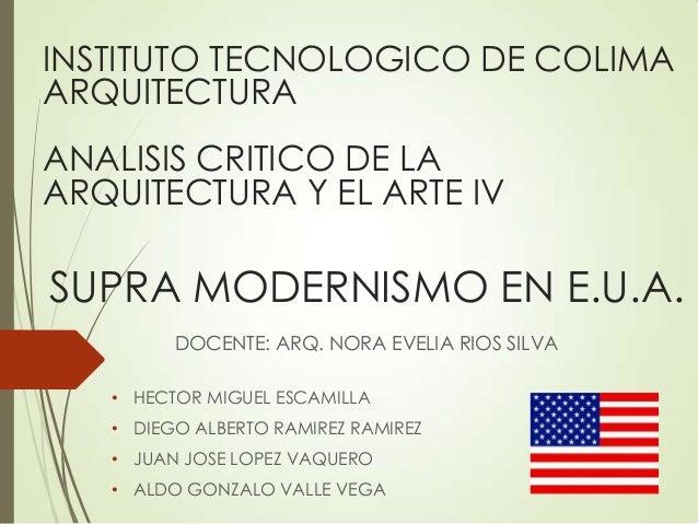 SUPRA MODERNISMO EN E.U.A.• HECTOR MIGUEL ESCAMILLA• DIEGO ALBERTO RAMIREZ RAMIREZ• JUAN JOSE LOPEZ VAQUERO• ALDO GONZALO ...