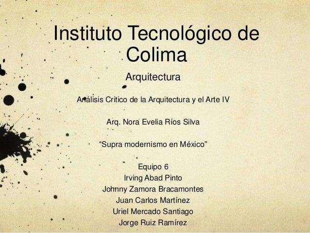 Instituto Tecnológico de          Colima                 Arquitectura  Análisis Critico de la Arquitectura y el Arte IV   ...