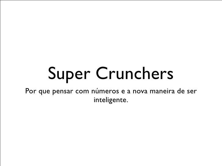 Super Crunchers Por que pensar com números e a nova maneira de ser                     inteligente.