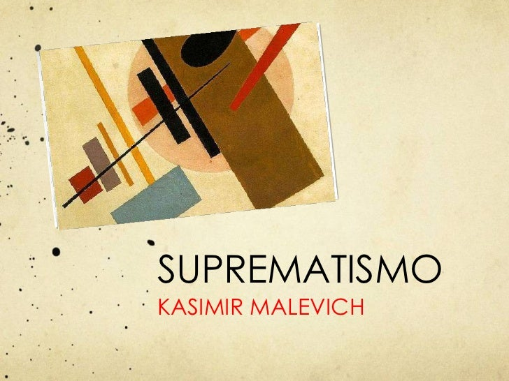 SUPREMATISMO <ul><li>KASIMIR MALEVICH </li></ul>