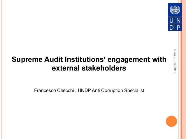 Tunis-June2013 Supreme Audit Institutions' engagement with external stakeholders Francesco Checchi , UNDP Anti Corruption ...