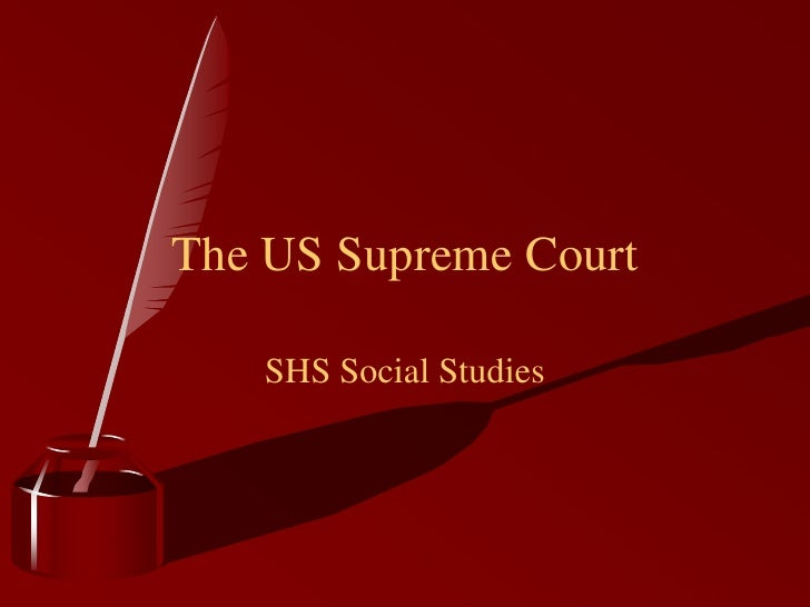 The US Supreme Court   SHS Social Studies