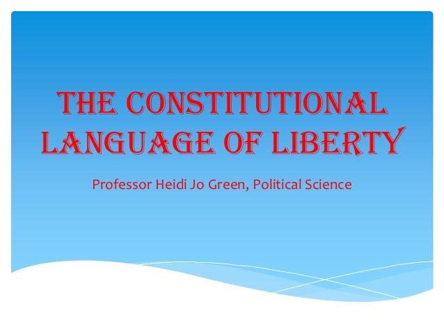The Constitutional Language of Liberty Professor Heidi Jo Green, Political Science