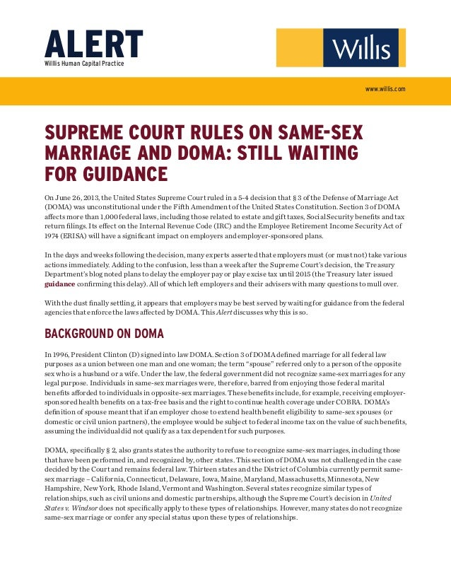 SUPREME COURT RULES ON SAME-SEX MARRIAGE AND DOMA: STILL WAITING FOR GUIDANCE On June 26, 2013, the United States Supreme ...