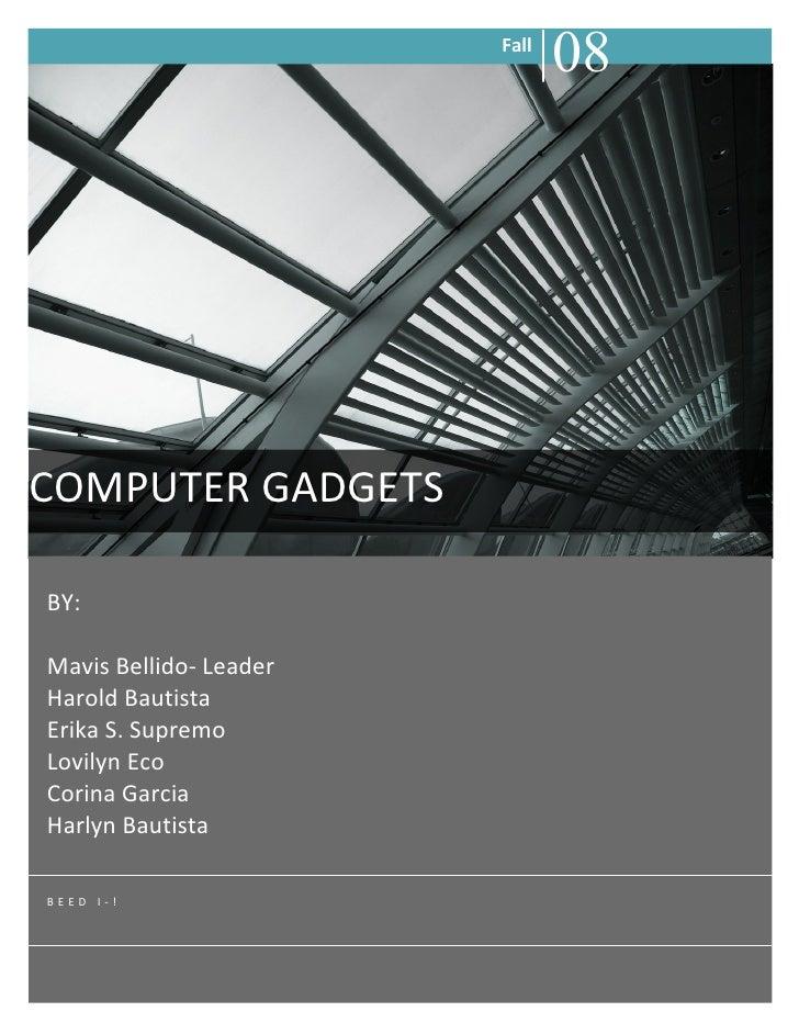 Fall                                08     COMPUTER GADGETS  BY:  Mavis Bellido- Leader Harold Bautista Erika S. Supremo L...