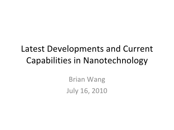 Latest Developments and Current Capabilities in Nanotechnology Brian Wang July 16, 2010