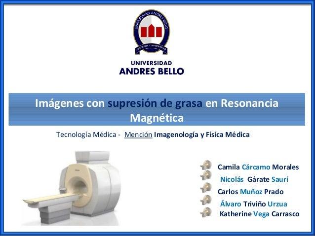 Imágenes con supresión de grasa en Resonancia Magnética Tecnología Médica - Mención Imagenología y Física Médica  Camila C...