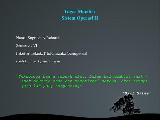 TugasMandiri SistemOperasiII  Nama,SupriadiA.Rahman Semester:VII FakultasTeknik.TInformatika(Komputasi) conteka...