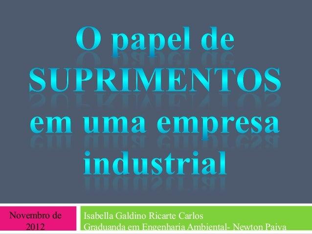 Novembro de   Isabella Galdino Ricarte Carlos   2012       Graduanda em Engenharia Ambiental- Newton Paiva