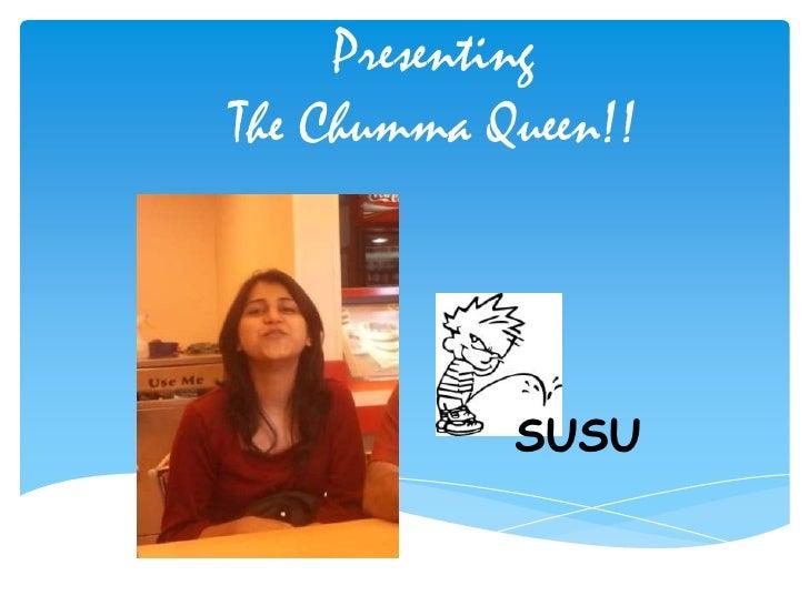 PresentingThe Chumma Queen!!            SUSU