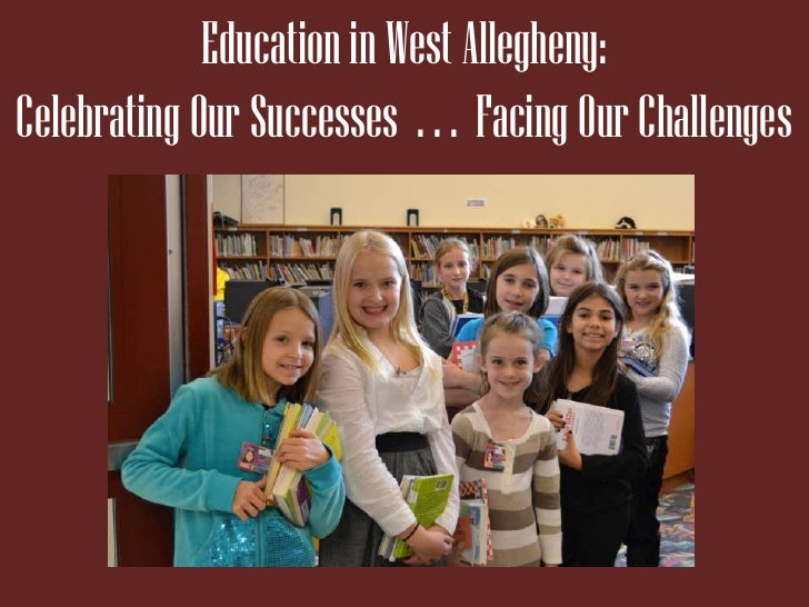 Education in West Allegheny:Celebrating Our Successes . . . Facing Our Challenges