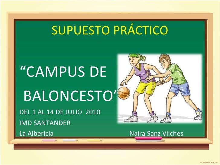 """SUPUESTO PRÁCTICO """" CAMPUS DE BALONCESTO"""" DEL 1 AL 14 DE JULIO  2010 IMD SANTANDER La Albericia Naira Sanz Vilches"""