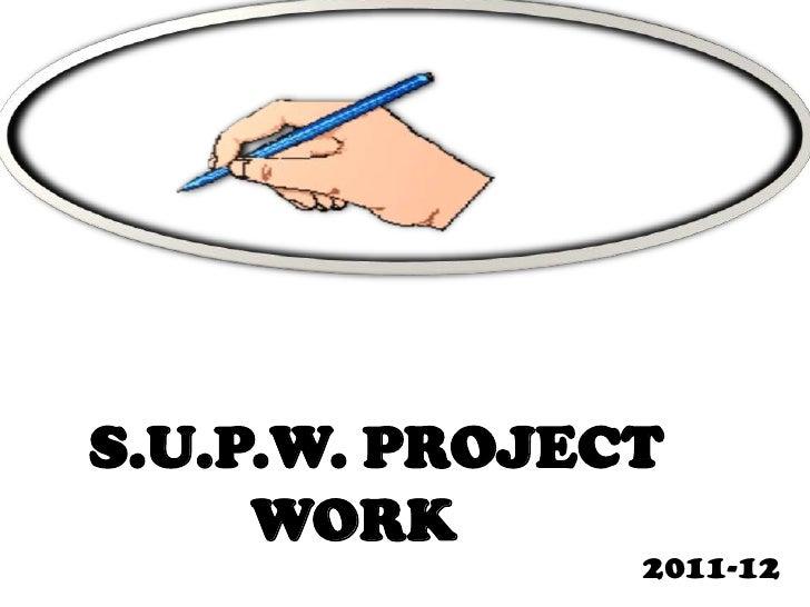 S.U.P.W. PROJECT     WORK               2011-12