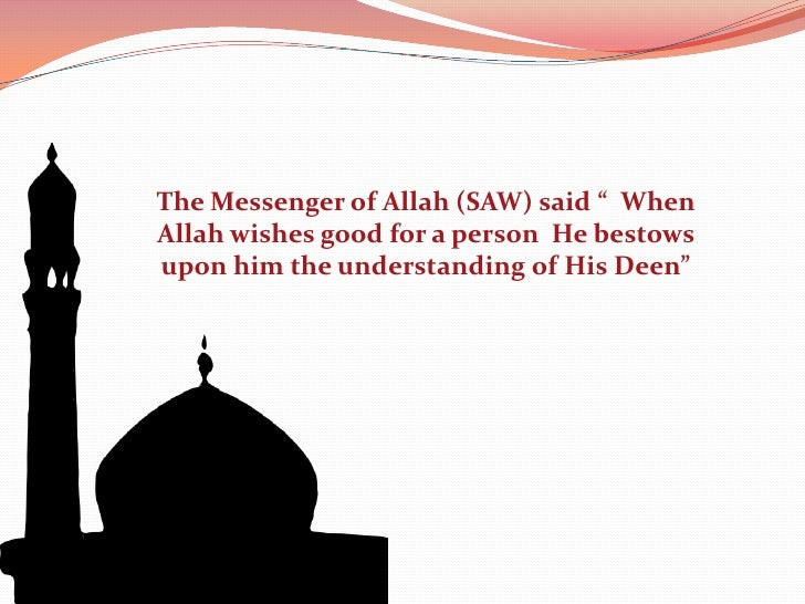 "The Messenger of Allah (SAW) said ""  When Allah wishes good for a person  He bestows upon him the understanding of His Dee..."