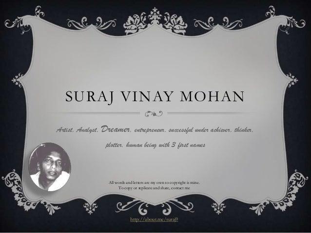 SURAJ VINAY MOHANArtist, Analyst, Dreamer, entrepreneur, successful under achiever, thinker,                  plotter, hum...