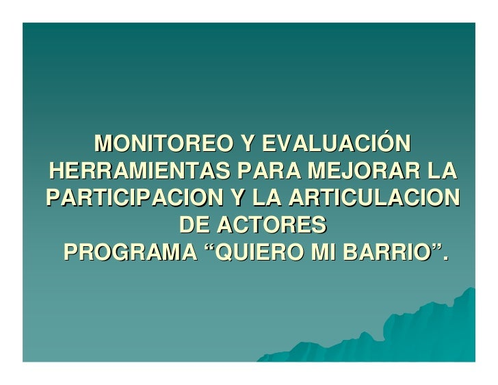 """MONITOREO Y EVALUACIÓN HERRAMIENTAS PARA MEJORAR LA PARTICIPACION Y LA ARTICULACION           DE ACTORES  PROGRAMA """"QUIERO..."""